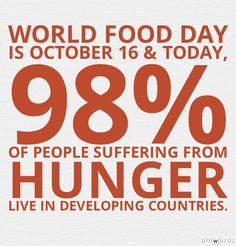 October 16: #WorldFoodDay + 98% of #people suffering from #hunger live in #developing #countries.