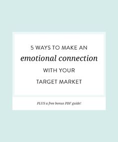 5 ways to make an emotional connection with your target market