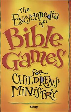 The Encyclopedia Of Bible Games For Childrens Ministry - Group Publishing - Google Books