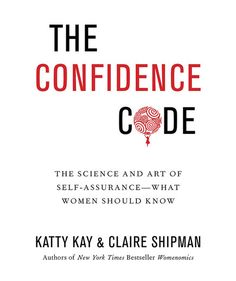The Confidence Codeby Katty Kay and Claire Shipman | Notable female authors and influencers—from Emma Donoghue to Real Simple's very own Kristin van Ogtrop—share what books they think every woman should have on their reading list.