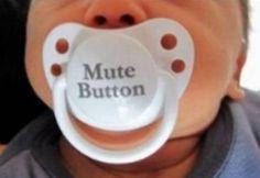 Even babies appreciate the mute button sometimes.