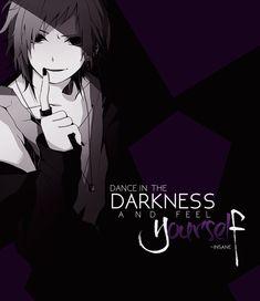 "\"" Dance in the darkness and feel yourself\""  Anime : Mekaku city actors"