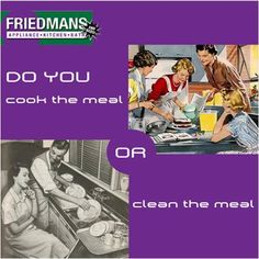 Do you cook the meal or clean the meal!