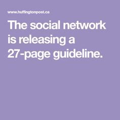 The social network is releasing a 27-page guideline.