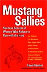 Mustang Sallies offers words of wisdom from extraordinary women who succeeded on their own terms, by their own rules, and in their own way. Based on interviews with more than 50 world-famous trailblazers-such as Eve Ensler, Carly Fiorina, Susan Sarandon, Erin Brockovich, Hillary Clinton, Mary Higgins Clark, Ann Richards, and Martina Navratilova-Mustang Sallies shows every spirited woman how to compromise without selling out and succeed by being her true self.