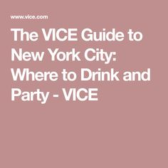 The VICE Guide to New York City: Where to Drink and Party - VICE