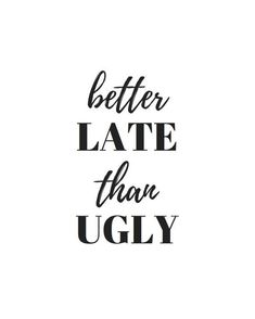 quotes funny Printable Wall Art Better Late Minimalist Black and White Wall Print Calligraphy Inspirational Quote Motivational Quote Dorm Home Decor Lash Quotes, Motivacional Quotes, Motivational Quotes For Women, Short Quotes, Woman Quotes, Funny Quotes, Inspirational Quotes, Makeup Quotes Funny, Qoutes