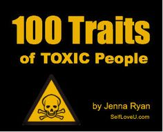 100 Traits of Toxic People: Borderline Personality Disorder/BiPolar/Narcissitic bunch of adultering cheaters.
