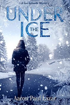 Under The Ice: A Gus LeGarde Mystery (LeGarde Mysteries Book 9) - Kindle edition by Aaron Paul Lazar. Mystery, Thriller & Suspense Kindle eBooks @ Amazon.com.