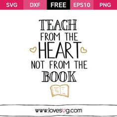 Teach from the Heart Not From The Book - Teacher Free SVG cut files quotes