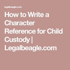 how to write a character reference for child custody legalbeaglecom