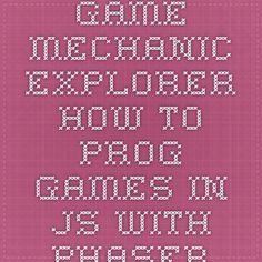Game Mechanic Explorer - How to prog games in JS with Phaser