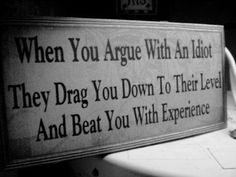 N�r du argumentere med en idiot ...