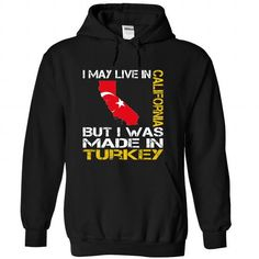 I MAY LIVE IN CALIFORNIA BUT I WAS MADE IN TURKEY T-SHIRTS, HOODIES, SWEATSHIRT (39.99$ ==► Shopping Now)