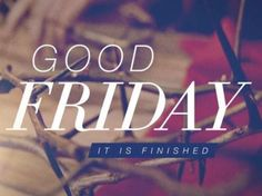 Good Friday quotes savior. Our old history ends with the cross; our new history begins with the resurrection.