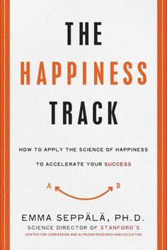 The Hardcover of the The Happiness Track: How to Apply the Science of Happiness to Accelerate Your Success by Emma Seppala at Barnes & Noble. New Books, Good Books, Books To Read, Science Of Happiness, Health Psychology, Cognitive Psychology, Psychology Today, Thing 1, Feeling Overwhelmed