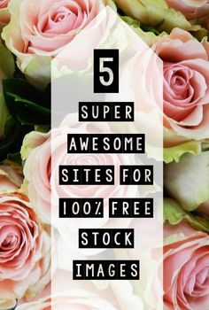 5 Super Awesome Sites for 100% FREE Stock Images free stock images