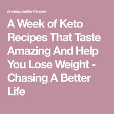 A Week of Keto Recipes That Taste Amazing And Help You Lose Weight - Chasing A Better Life