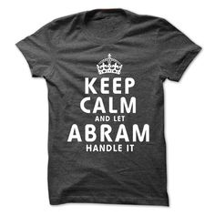 Keep Calm ᗔ and Let ABRAM Handle ItThis shirt is a MUST HAVE. NOT Available in any Stores.   Choose your color, style and Buy it now!dress shirt,black t shirt
