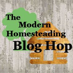 Come and Link Up your best posts at this week's Modern Homesteading Blog Hop and hang out and read all the great posts from previous Blog Hops.