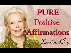Louise Hay~PURE and POWERFUL Positive Affirmations