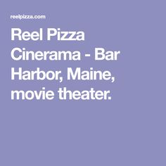Reel Pizza Cinerama - Bar Harbor, Maine, movie theater.