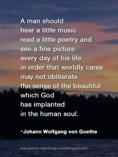 Roy Bennett @InspiringThinkn A man should hear a little music, read a little poetry, and see a fine picture ... Goethe #quote pic.twitter.com/2hbHYUUMY2