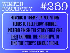 """maxkirin: """"♥︎ Daily Writer Positivity ♥︎ """"#269 Forcing a 'theme' on you story tends to feel heavy-handed. Instead finish the story first and THEN examine the narrative to find the story's unique..."""
