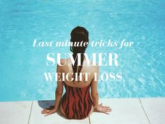 Last minute tricks for Summer weight loss