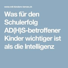 Was für den Schulerfolg AD(H)S-betroffener Kinder wichtiger ist als die Intelligenz
