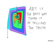 Art is the Best Way There Is of Telling the Truth | Gapinvoid