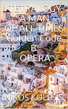 TETRALOGY A MAN OF ALL TIMES Golden Code B OPERA by [KOLESIS, NIKOS ]