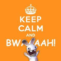 Keep calm and bwaaaah