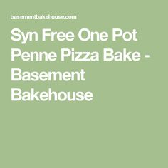 Syn Free One Pot Penne Pizza Bake - Basement Bakehouse