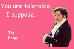 I couldn't resist adding in Colin Firth in the famous Mr. It might not have been in the book, but I doubt even Jane Austen would have had a problem with this addition. My Funny Valentine, Valentines Day Memes, Happy Valentines Day, Valentine Cards, Nerdy Valentines, Valentine Ideas, Jane Austen, Haha, Mr Darcy