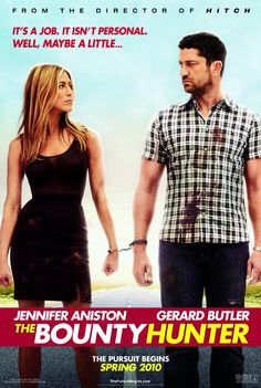 The bounty Hunter- 18 december 2009< Ok, kinda of a chick flick at times, but There's a bunch of chases and some butt kickin. Not a bad movie. One movie a guy can sit through with his girl without losing his man card.