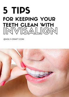 5 tips for keeping your teeth clean with Invisalign