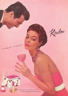 "Advertisement for Revlon ""Paint the Town Pink"" lipstick and matching nail polish, circa 1952. ""Not a prissy pink ... not a sissy pink ... "" What the heck was a ""sissy pink"" supposed to be? Only the truly bold think pink!"