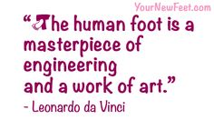 The human foot is a masterpiece of engineering and a work of art. Foot Quotes, Podiatry, Feet Care, Happy Life, Pedicure, Favorite Quotes, Engineering, Curvy, Therapy