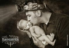 Coal Miner's Daughter.... coal miner father with newborn!