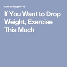 If You Want to Drop Weight, Exercise This Much