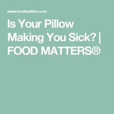 Is Your Pillow Making You Sick?  | FOOD MATTERS®
