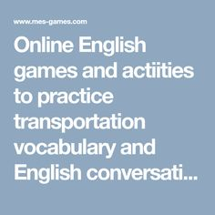Online English games and actiities to practice transportation vocabulary and English conversation. exercises to learn vocabulary and spelling and questions using 'that'. Vocabulary Practice, Vocabulary Words, English Vocabulary, Learning English Online, Teaching English, Learn English, Grammar Games, Spelling Games, Question And Answer Games