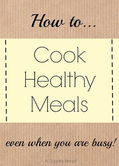 How to Cook Healthy Meals. For those crazy busy nights! Shopping list, cooking tips and more.