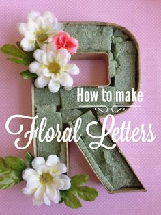 How to Make Floral Letters - Easy! Simple, quick, and inexpensive  Great for decorations for birthday parties, baby showers, wedding showers, and even around the house.