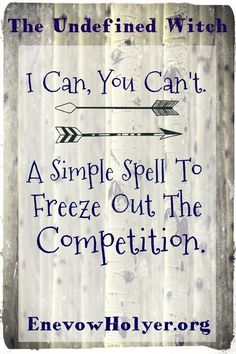 How to work the 'I Can You Can't,' Spell, for times when you need to eliminate the competition in pursuit of what you want. By Tuesday Thomas - The Undefined Witch. I Can You Can't Spell, Spell To Beat The Competition, Competitive Edge Spell, Freezer Spell, Binding Spell, Banishing Spell #ICanYouCan't #SuccessSpells #FreezerSpell #BindingSpell #BanishingSpell #SpellsToGetAhead
