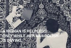 A woman is helpless only while her nailpolish is drying. Nail Polish, Cards Against Humanity, Woman, Diy, Bricolage, Manicure, Handyman Projects, Do It Yourself, Diys
