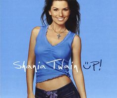 """I got """"Up!""""! Which Shania Twain Song Are You?"""