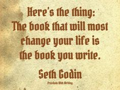 """Here's the thing: The book that will most change your life is the book you write.""  #amwriting #writers #authors"