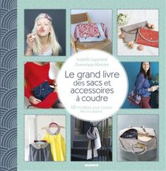 """""""THE BIG BOOK OF FABRIC BAGS AND ACCESSORIES"""" by Dominique Maniere and  Isabelle Lapprand -- 48 sewing projects of bags and accessories presented in step-by-step with realsize patterns. ✣ Hardcover / 24.5 x 25 cm / 192 pages / €25.00"""